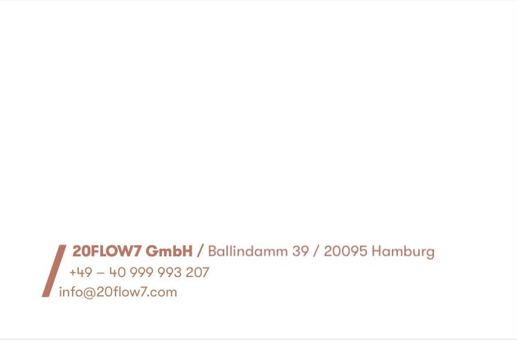 20FLOW7 GmbH / Ballindamm 39 / 20095 Hamburg / +49 - 40 999 993 207 / info@20flow7.com